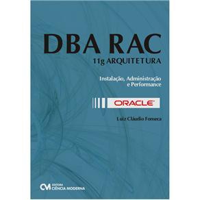 Oracle Dba Rac 11g Arquitetura - Instalacao, Administracao e Performance