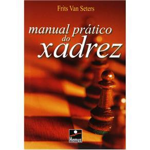 Manual Prático do Xadrez - Frits Van Seters