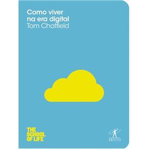 The School Of Life - Como Viver na Era Digital - Tom Chatfield