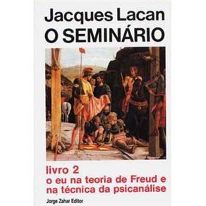 Seminário: o Eu na Teoria de Freud e na Tecnica da Psicanalise, o - Livro 2 - Coleção Campo Freudiano no Brasil
