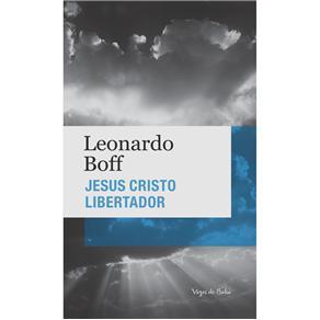 Jesus Cristo Libertador: Ensaio de Cristologia Crítica para o Nosso Tempo - Leonardo Boff - Edição de Bolso