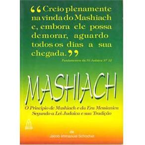 Mashiach: o Principio de Mashiach e da Era Messianica Segundo a Lei Judaica e Sua Tradição
