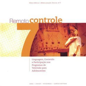 Remoto Controle: Linguagem, Conteúdo e Participação nos Programas de Televisão para Adolescentes - Volume 7 - Veet Vivarta