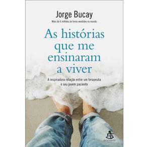 As Histórias Que Me Ensinaram a Viver: a Inspiradora Relação Entre um Terapeuta e Seu Jovem Paciente - Jorge Bucay