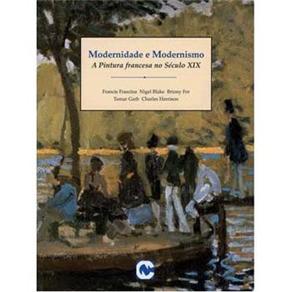 Modernidade e Modernismo: a Pintura Francesa no Século Xix