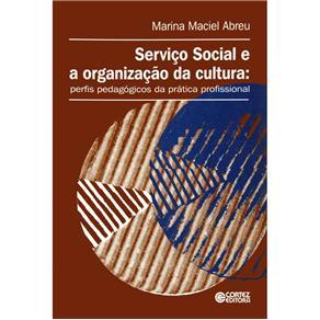 Servico Social e a Organizacao da Cultura Perfis Pedagogicos da Pratica Profissional
