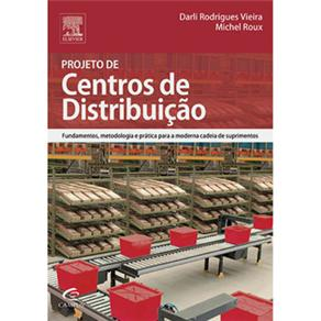 Projeto de Centros de Distribuição: Fundamentos, Metodologia e Prática para a Moderna Cadeia de Suprimentos