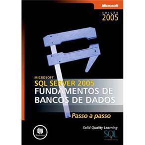 Microsoft Sql Server 2005 Fundamentos de Bancos de Dados Passo a Passo