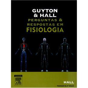 Guyton e Hall: Perguntas e Respostas em Fisiologia - John E. Hall