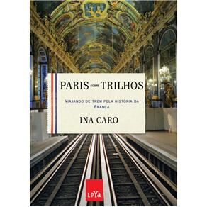 Paris Sobre Trilhos: Viajando de Trem pela Historia da Franca
