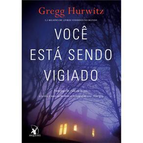 Você Está Sendo Vigiado: num Jogo de Vida Ou Morte, a Saída É Usar as Mesmas Armas Que os Seus Inimigos - Gregg Hurwitz