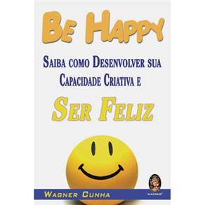 Be Happy: Saiba Como Desenvolver Sua Capacidade Criativa e Ser Feliz