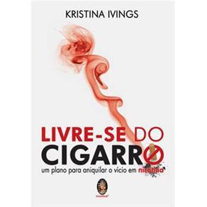 Livre-se do Cigarro: um Plano para Aniquilar o Vício em Nicotina