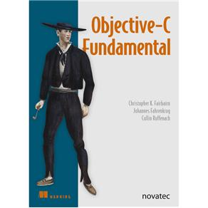 Objective-c Fundamental - Christopher K. Fairbairn, Johannes Fahrenkrug e Collin Ruffenach