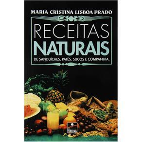 Receitas Naturais: de Sanduíches, Patês, Sucos e Companhia - Maria Cristina Lisboa Prado