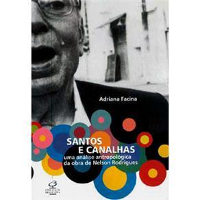 Santos e Canalhas - uma Analise Antropologica da Obra de Nelson Rodrigues