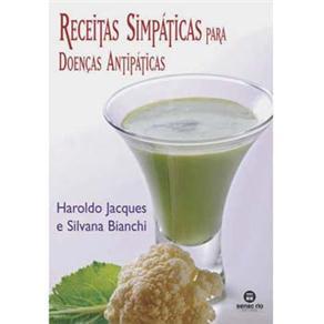 Receitas Simpáticas para Doenças Antipáticas - Haroldo Jacques e Silvana Bianchi