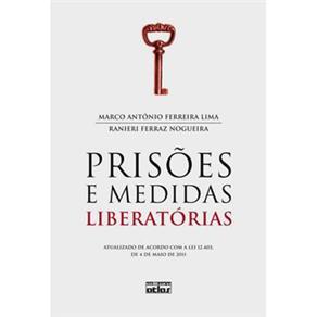 Prisões e Medidas Liberatórias: Atualizado de Acordo Com a Lei 12.403, de 4 de Maio de 2011