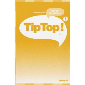 Tip Top!: Guide de Classe - 1