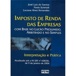 Imposto de Renda das Empresas Com Base no Lucro Presumido, Arbitrado e no Simples: Interpretação e Prática