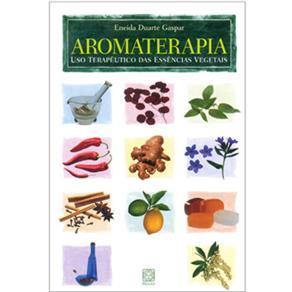 Aromaterapia - o Uso Terapeutico das Ervas