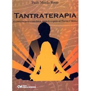 Tantraterapia: o Caminho para a Cura Física, Mental e Espiritual - Paulo Murilo Rosas