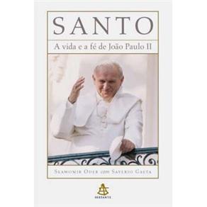 Santo: a Vida e a Fé de João Paulo Ii