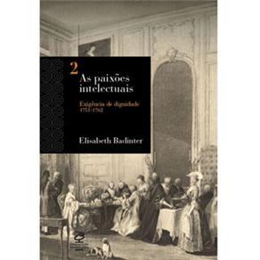 As Paixões Intelectuais - Exigência de Dignidade: 1751-1762 - Volume 2