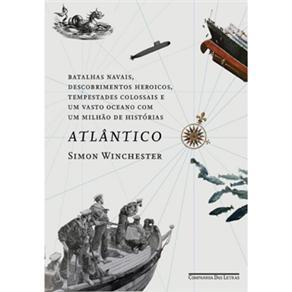Livro-atlântico: Grandes Batalhas Navais, Descobrimentos Heroicos,tempestades Colossais e um Vasto Oceano Com um Milhão de Histórias-si