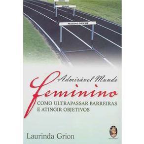 Admiravel Mundo Feminino - Como Ultrapassar Barreiras e Atingir Objetivos