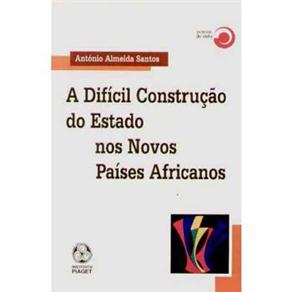 Difícil Construção do Estado nos Novos Países Africanos, A
