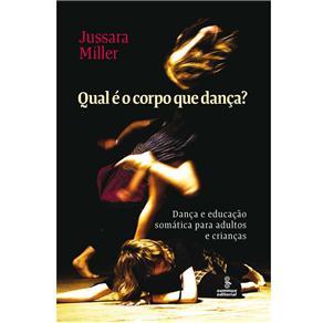 Qual É o Corpo Que Dança?: Dança e Educação Somática para Adultos e Crianças - Jussara Miller