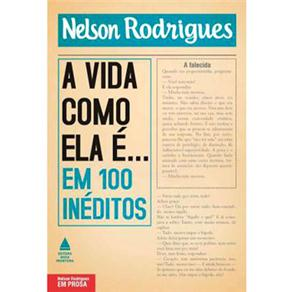 A Vida Como Ela É... em 100 Inéditos - Nelson Rodrigues