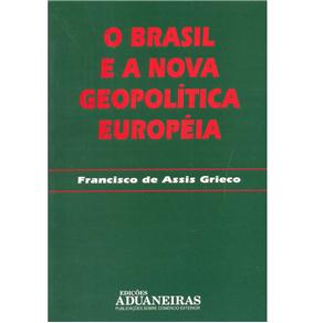 O Brasil e a Nova Geopolítica Européia - Francisco de Assis Grieco