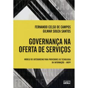 Governança na Oferta de Serviços: Modelo de Outsourcing para Provedores de Tecnologia da Informação - Mopp - Fernando Celso de Campos