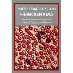 Interpretação Clínica do Hemograma - Helena Zerlotti Wolf Grotto