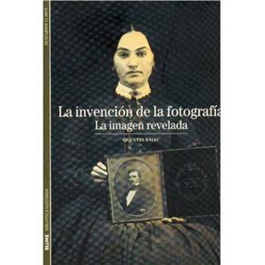 Biblioteca Ilustrada - La Invención de La Fotografía: La Imagen Revelada - Volume 01