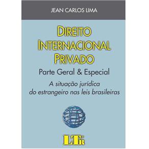 Direito Internacional Privado: Parte Geral & Especial: a Situação Jurídica do Estrangeiro nas Leis Brasileiras