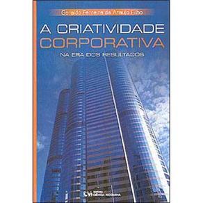 Criatividade Corporativa na Era dos Resultados, A
