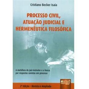 Processo Civil, Atuação Judicial e Hermenêutica Filosófica: a Metáfora do Juiz-instrutor e a Busca por Respostas Corretas em Processo