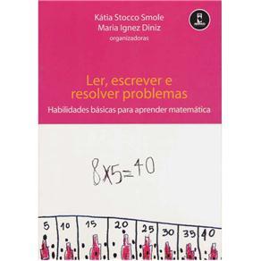 Ler, Escrever e Resolver Problemas - Habilidades Basicas P/ Aprender Matema