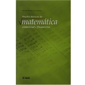 Noções Básicas de Matemática Comercial e Financeira - Nelson Pereira Castanheira