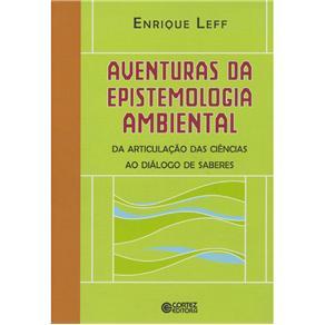 Aventuras da Epistemologia Ambiental: da Articulação das Ciências ao Dialogo de Saberes - Enrique Leff