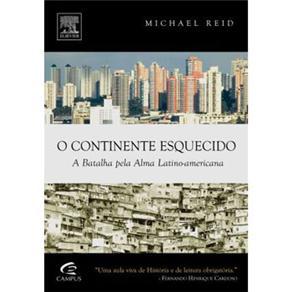 Continente Esquecido: a Batalha pela Alma Latino-americana - Michael Reid
