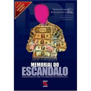 Memorial do Escandalo - Bastidores da Crise e da Corrupçao no Governo Lula