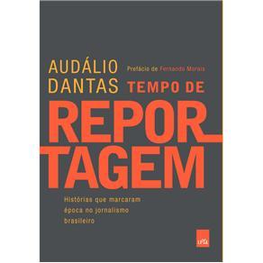 Tempo de Reportagem: Historias Que Marcaram Epoca no Jornalismo Brasileiro