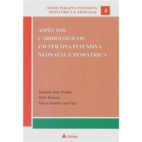 Aspectos Cardiológicos em Terapia Intensiva Neonatal e Pediátrica - Volume 4 - Hélio M. Kimura, Flávio Adolfo Costa Vaz, Eduardo Juan T