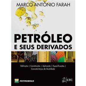 Petróleo e Seus Derivados: Definição, Constituição, Aplicação, Especificações e Características de Qualidade - Marco Antônio Farah