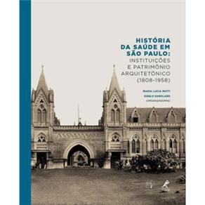 História da Saúde em São Paulo: Instituições e Patrimônio Arquitetônico (1808-1958)