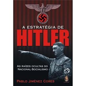 Estrategia de Hitler, a - as Raizes Ocultas do Nacional-socialismo